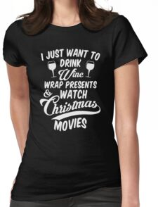 Drink Wine & Watch Christmas Movies Womens Fitted T-Shirt