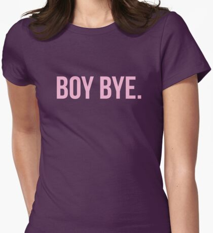 BOY BYE. Womens Fitted T-Shirt