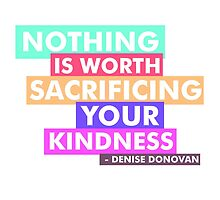 """Nothing is worth sacrificing your kindness."" by acciostarkids"