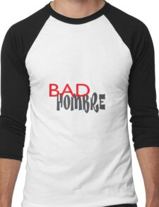 Let the World Know You are One Bad Hombre Men's Baseball ¾ T-Shirt