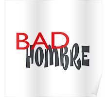 Let the World Know You are One Bad Hombre Poster