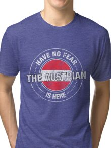 Have No Fear The Austrian Is Here Tri-blend T-Shirt