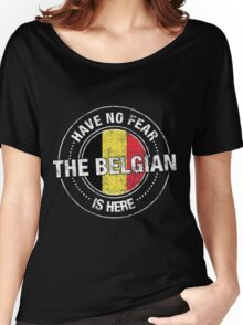 Have No Fear The Belgian Is Here Women's Relaxed Fit T-Shirt