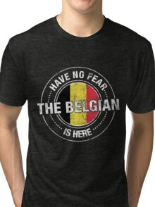 Have No Fear The Belgian Is Here Tri-blend T-Shirt