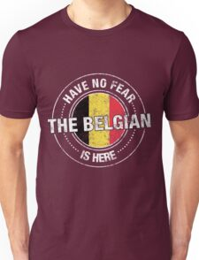 Have No Fear The Belgian Is Here Unisex T-Shirt