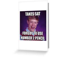 SAT No 2 Pencil BAD LUCK BRIAN MEME Greeting Card