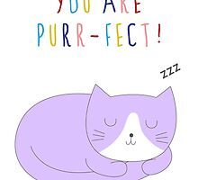 YOU ARE PURR-FECT! by i-made-a-thing