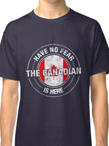 Have No Fear The Canadian Is Here Classic T-Shirt