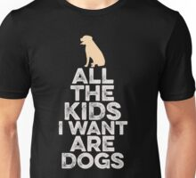 All The Kids I Want Are Dogs  Unisex T-Shirt