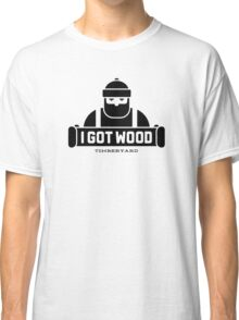 I Got Wood Classic T-Shirt