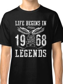 Life Begins In 1968 Birth Legends Classic T-Shirt