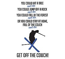 Skiing: Get off the couch!  Photographic Print