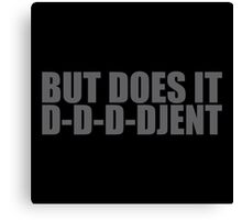 Does it D-D-D-Djent Canvas Print