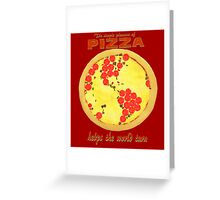 Pizza helps the world turn Greeting Card