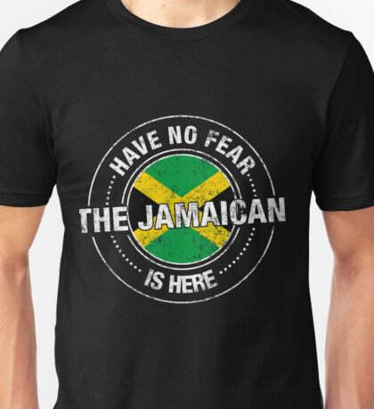Have No Fear The Jamaican Is Here Shirt Unisex T-Shirt