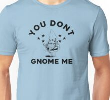 You Don't Gnome Me Funny Garden Gnome Unisex T-Shirt