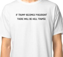 TRUMP FOR PRESIDENT? Classic T-Shirt