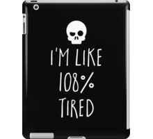 108% Tired Funny Quote iPad Case/Skin