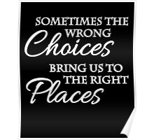 Sometimes the wrong choices bring us to the right places Poster