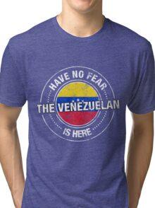 Have No Fear The Venezuelan Is Here Tri-blend T-Shirt