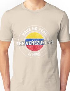 Have No Fear The Venezuelan Is Here Unisex T-Shirt