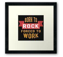 Born to ROCK Framed Print