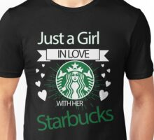 Just a girl in love with Starbucks Unisex T-Shirt