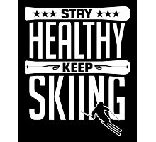 Stay healthy keep skiing Photographic Print