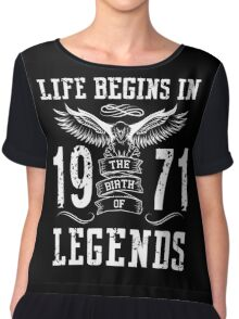 Life Begins In 1971 Birth Legends Chiffon Top