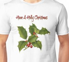 Have a Holly Christmas  Unisex T-Shirt