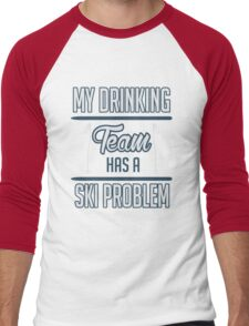 Skiing: My drinking team has a ski problem Men's Baseball ¾ T-Shirt