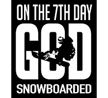 On the 7th day god snowboarded! Photographic Print