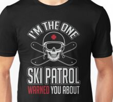 Ski patrol warned you about me Unisex T-Shirt