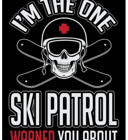 Ski patrol warned you about me Sticker
