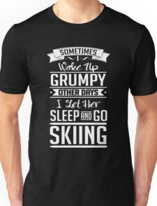 I go skiing and let her sleep Unisex T-Shirt