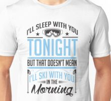 Skiing: I'll sleep with you, but I'll not ski with you Unisex T-Shirt