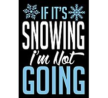 If it's snowing I'm not going Photographic Print