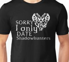 i only date shadowhunters Unisex T-Shirt