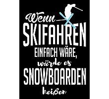 Wenn Skifahren einfach wäre, würde es Snowboarden heißen! Photographic Print