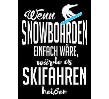 Wenn Snowboarden einfach wäre, würde es Skifahren heißen Photographic Print