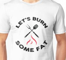 Let's burn some fat! Unisex T-Shirt