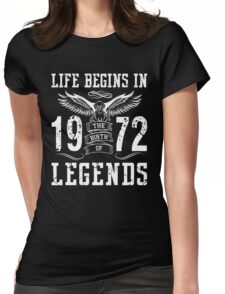 Life Begins In 1972 Birth Legends Womens Fitted T-Shirt