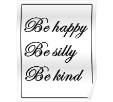 """Be happy, be silly, be kind"" Poster"