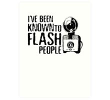 I've Been Known To Flash People Art Print