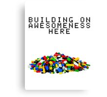Building on Awesomeness  Canvas Print
