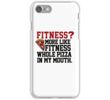 Fitness? More like fitness whole pizza in my mouth! iPhone Case/Skin
