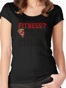 Fitness? More like fitness whole pizza in my mouth! Women's Fitted Scoop T-Shirt