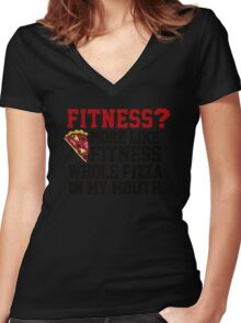 Fitness? More like fitness whole pizza in my mouth! Women's Fitted V-Neck T-Shirt