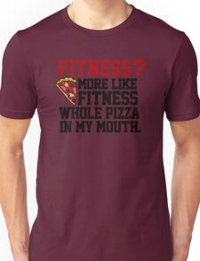 Fitness? More like fitness whole pizza in my mouth! Unisex T-Shirt