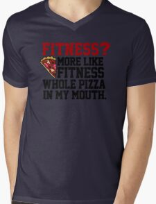 Fitness? More like fitness whole pizza in my mouth! Mens V-Neck T-Shirt